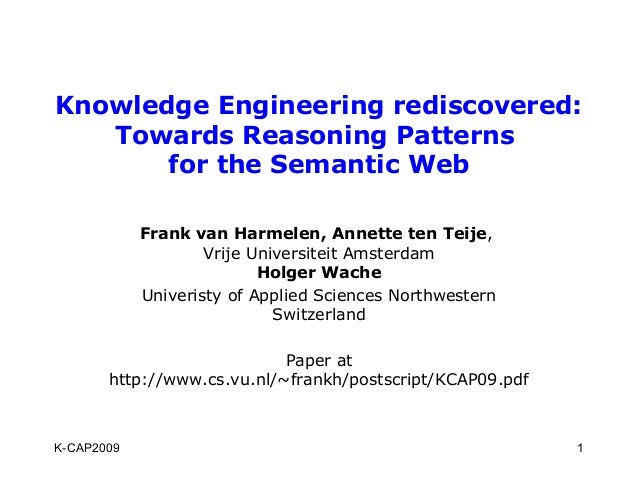 Knowledge Engineering rediscovered:   Towards Reasoning Patterns       for the Semantic Web            Frank van Harmelen,...