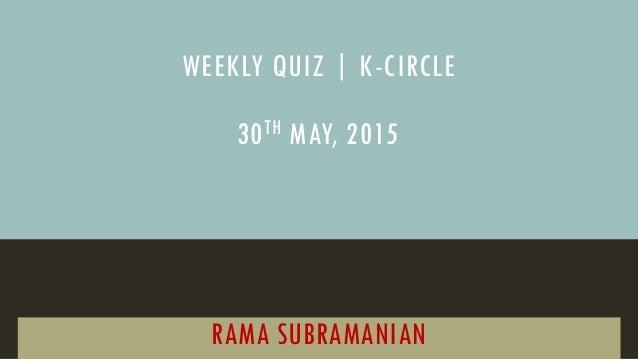WEEKLY QUIZ | K-CIRCLE RAMA SUBRAMANIAN 30TH MAY, 2015