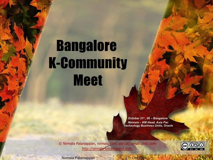 Bangalore  K-Community Meet October 21 st , 09 – Bangalore  Nirmala – KM Head, Asia Pac Technology Business Units, Oracle ...