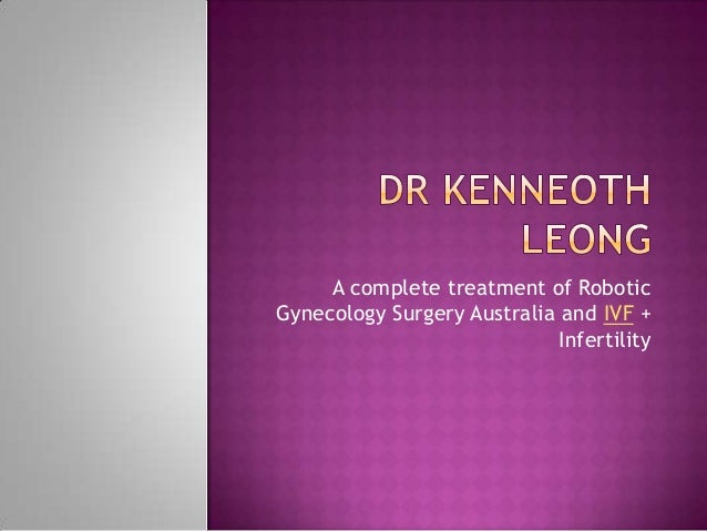 A complete treatment of RoboticGynecology Surgery Australia and IVF +Infertility