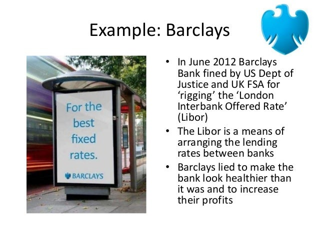 ethics and libor As a new marketing associate with barclays bank of justice into the abuse of the london interbank offered rate of ethics and social responsibility.