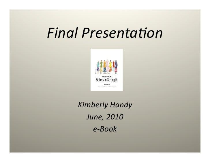 Final  Presenta,on            Kimberly  Handy           June,  2010             e-‐Book