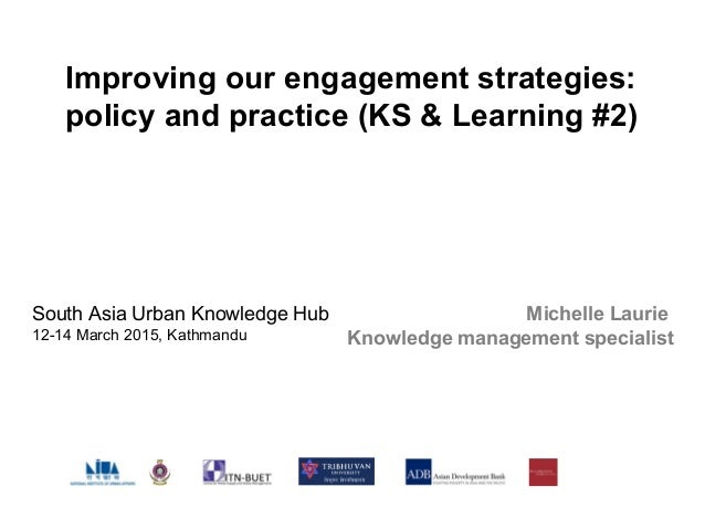 Michelle Laurie Knowledge management specialist Improving our engagement strategies: policy and practice (KS & Learning #2...