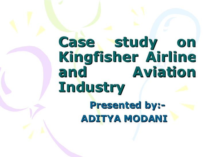 Case study on Kingfisher Airline and Aviation Industry Presented by:- ADITYA MODANI