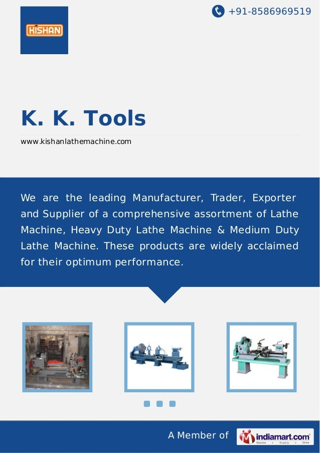 +91-8586969519 A Member of K. K. Tools www.kishanlathemachine.com We are the leading Manufacturer, Trader, Exporter and Su...