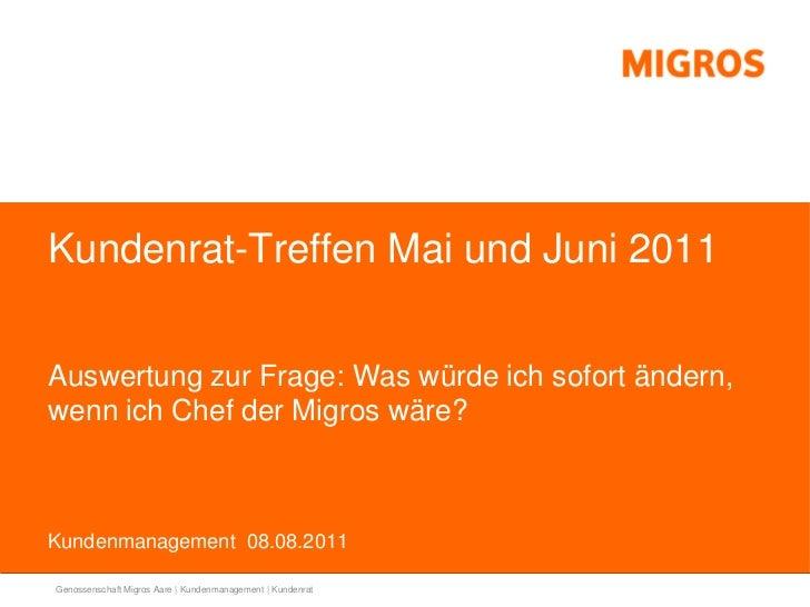 Kundenrat-Treffen Mai und Juni 2011Auswertung zur Frage: Was würde ich sofort ändern,wenn ich Chef der Migros wäre?Kundenm...