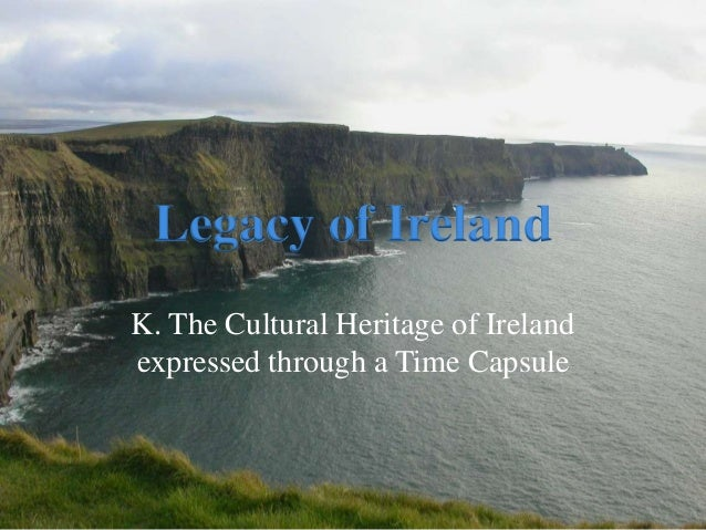 Legacy of IrelandK. The Cultural Heritage of Irelandexpressed through a Time Capsule
