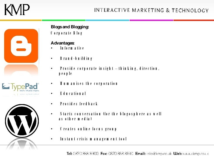 <ul><li>Blogs and Blogging: </li></ul><ul><li>Corporate Blog </li></ul><ul><li>Advantages: </li></ul><ul><li>Informative <...