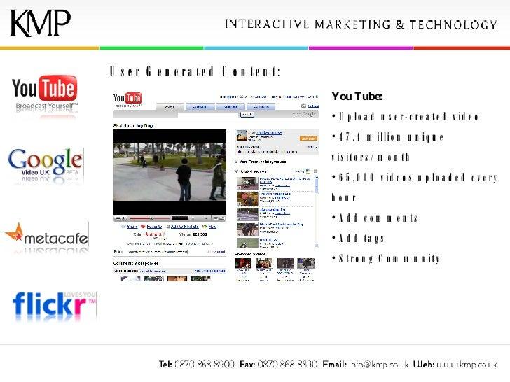 User Generated Content: <ul><li>You Tube:   </li></ul><ul><li>Upload user-created video </li></ul><ul><li>47.4 million uni...