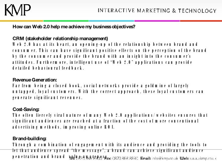 How can Web 2.0 help me achieve my business objectives? CRM (stakeholder relationship management) Web 2.0 has at its heart...