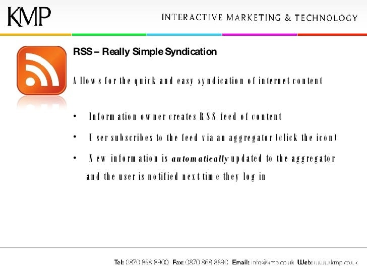 <ul><li>RSS – Really Simple Syndication </li></ul><ul><li>Allows for the quick and easy syndication of internet content </...