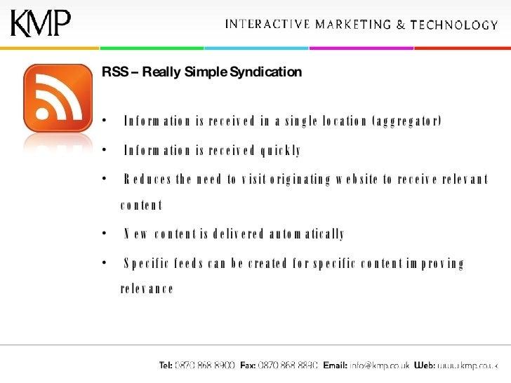 <ul><li>RSS – Really Simple Syndication </li></ul><ul><li>Information is received in a single location (aggregator) </li><...