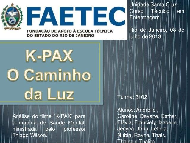"""Unidade Santa Cruz Curso Técnico em Enfermagem Rio de Janeiro, 08 de julho de 2013 Análise do filme """"K-PAX"""" para a matéria..."""