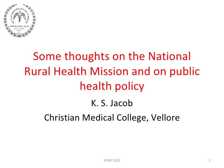 Some thoughts on the National Rural Health Mission and on public health policy K. S. Jacob Christian Medical College, Vell...