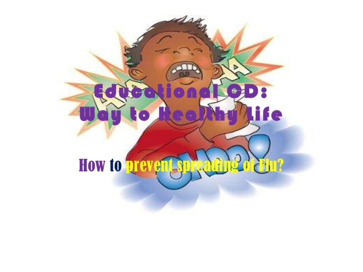 Educational CD: Way to Healthy Life How  to  prevent spreading of Flu?