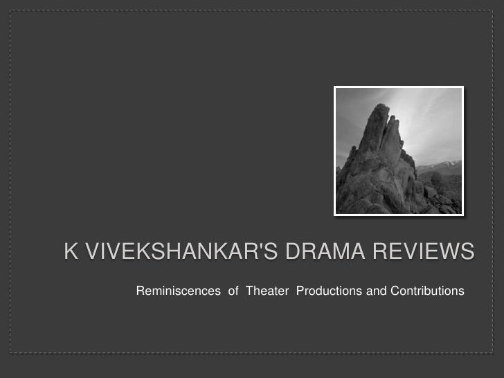 K Vivekshankar's drama reviews<br />Reminiscences  of  Theater  Productions and Contributions<br />