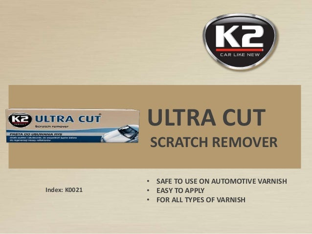 Index: K0021 ULTRA CUT SCRATCH REMOVER • SAFE TO USE ON AUTOMOTIVE VARNISH • EASY TO APPLY • FOR ALL TYPES OF VARNISH