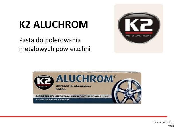 Pasta do polerowania metalowych powierzchni Indeks produktu: K003 K2 ALUCHROM