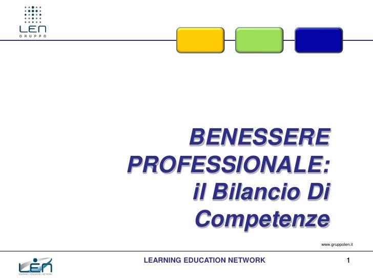 BENESSEREPROFESSIONALE:    il Bilancio Di    Competenze                              www.gruppolen.it LEARNING EDUCATION N...