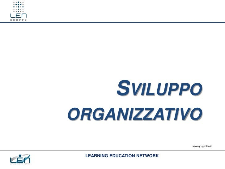SVILUPPOORGANIZZATIVO                              www.gruppolen.it LEARNING EDUCATION NETWORK