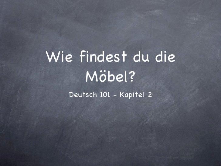 Wie findest du die Möbel? <ul><li>Deutsch 101 - Kapitel 2 </li></ul>