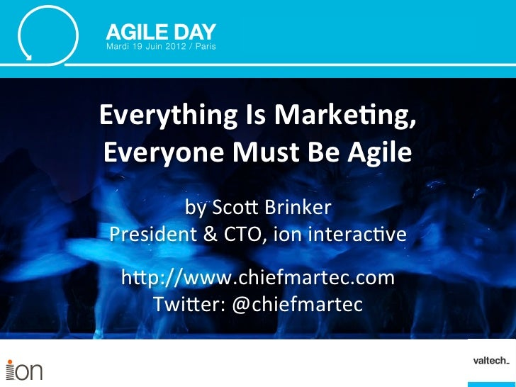 Everything Is Marke1ng, Everyone Must Be Agile          by Sco Brinker  President & CTO, ion i...