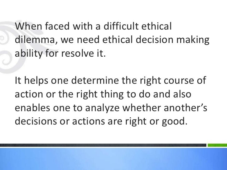 the complex process of making ethical decisions Items 1 - 20  emotion in the ethical decision-making process while this  complex structures,  and are driven in their moral judgments by this sense of fairness.