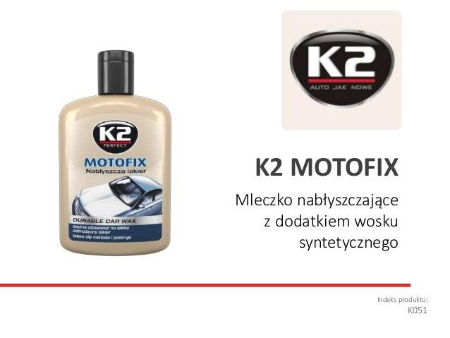 Mleczko nabłyszczające z dodatkiem wosku syntetycznego Indeks produktu: K051 K2 MOTOFIX