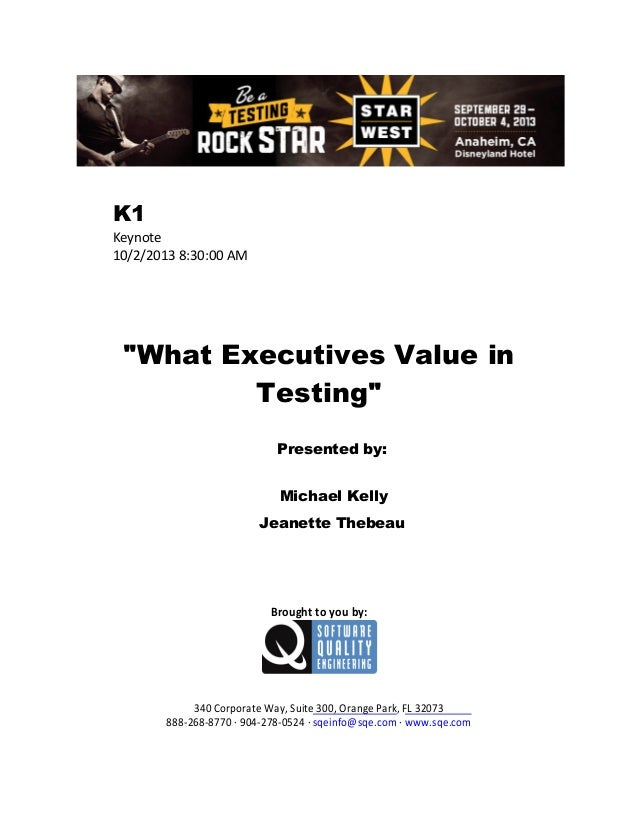 """K1 Keynote 10/2/2013 8:30:00 AM  """"What Executives Value in Testing"""" Presented by: Michael Kelly Jeanette Thebeau  Brought ..."""