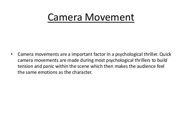 Camera Movement • Camera movements are a important factor in a psychological thriller. Quick camera movements are made dur...