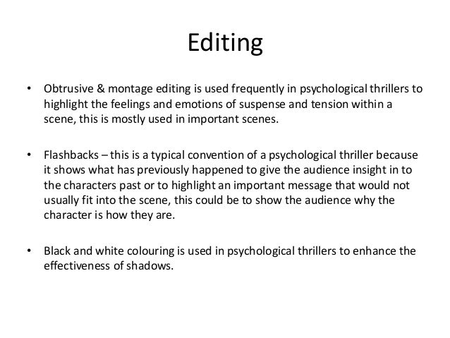 Editing • Obtrusive & montage editing is used frequently in psychological thrillers to highlight the feelings and emotions...