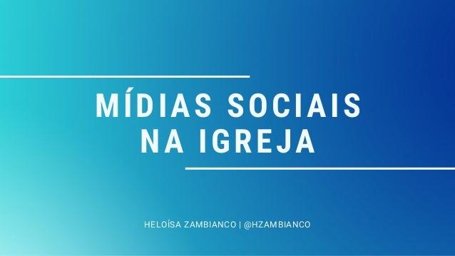 M�DIAS SOCIAIS NA IGREJA HELO�SA ZAMBIANCO | @HZAMBIANCO
