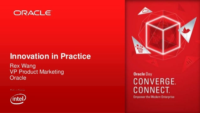 RUN TRANSFORM YOUR BUSINESS  Innovation in Practice Rex Wang VP Product Marketing Oracle  YOUR BUSINESS