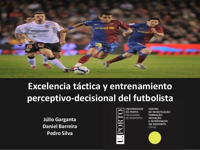 Excelencia táctica y entrenamiento perceptivo-decisional del futbolista Júlio Garganta Daniel Barreira Pedro Silva