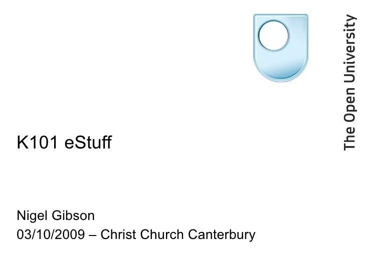 K101 eStuff Nigel Gibson 03/10/2009 – Christ Church Canterbury