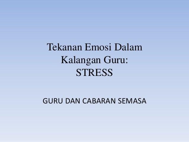 Tekanan Emosi Dalam Kalangan Guru: STRESS GURU DAN CABARAN SEMASA