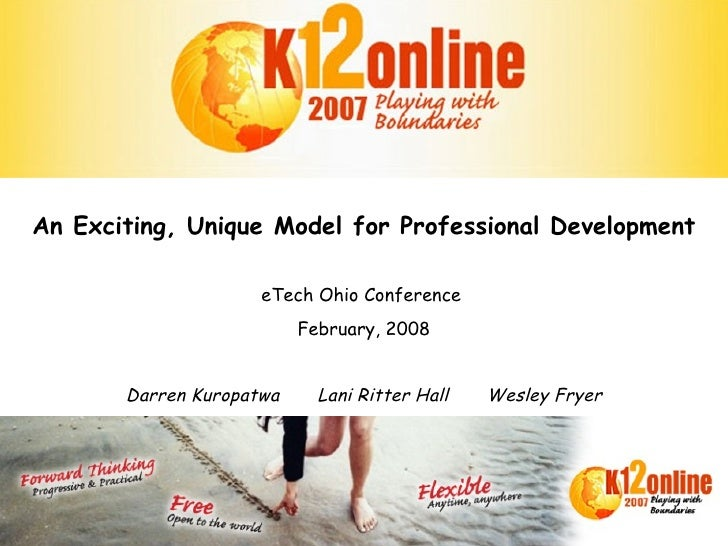 An Exciting, Unique Model for Professional Development eTech Ohio Conference  February, 2008 Darren Kuropatwa  Lani Ritter...