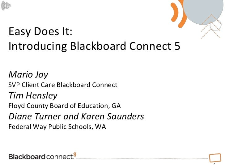 1<br />Easy Does It: Introducing Blackboard Connect 5Mario JoySVP Client Care Blackboard ConnectTim HensleyFloyd County Bo...