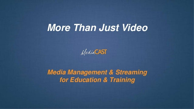 More Than Just VideoMedia Management & Streaming   for Education & Training