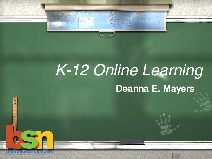 K-12 Online Learning Deanna E. Mayers