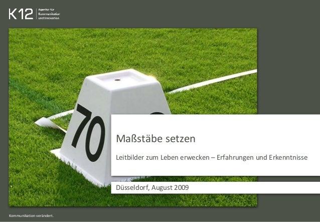 Kommunikation verändert. Maßstäbe setzen Leitbilder zum Leben erwecken – Erfahrungen und Erkenntnisse Düsseldorf, August 2...