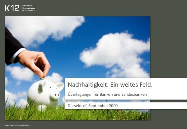 Kommunikation verändert. Nachhaltigkeit. Ein weites Feld. Überlegungen für Banken und Landesbanken Düsseldorf, September 2...
