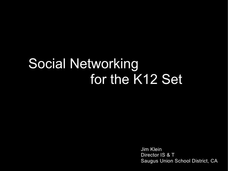 Social Networking           for the K12 Set                      Jim Klein                   Director IS & T              ...