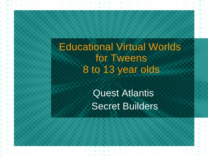 Educational Virtual Worlds  for Tweens 8 to 13 year olds Quest Atlantis  Secret Builders