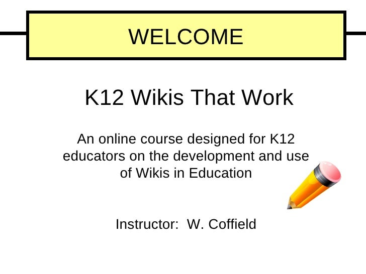 An online course designed for K12 educators on the development and use of Wikis in Education K12 Wikis That Work Instructo...