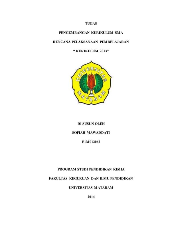 """TUGAS PENGEMBANGAN KURIKULUM SMA RENCANA PELAKSANAAN PEMBELAJARAN """" KURIKULUM 2013"""" DI SUSUN OLEH SOFIAH MAWADDATI E1M0120..."""