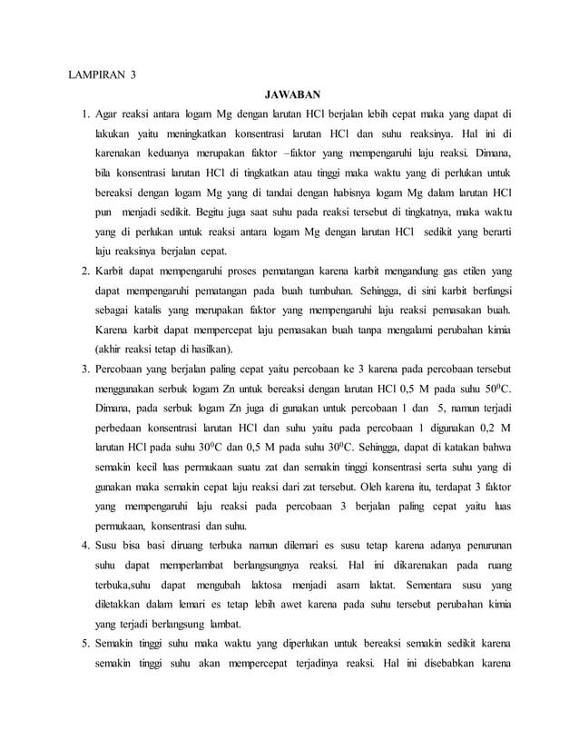 LAMPIRAN 3 JAWABAN 1. Agar reaksi antara logam Mg dengan larutan HCl berjalan lebih cepat maka yang dapat di lakukan yaitu...