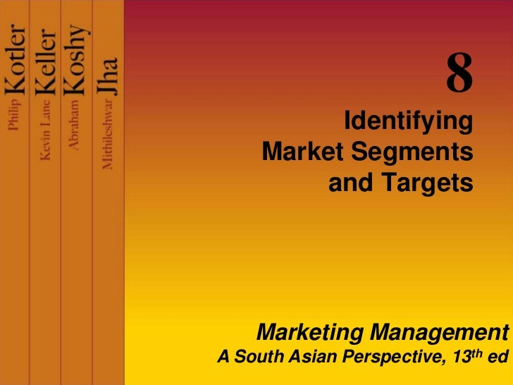 8           Identifying     Market Segments         and Targets    Marketing ManagementA South Asian Perspective, 13th ed