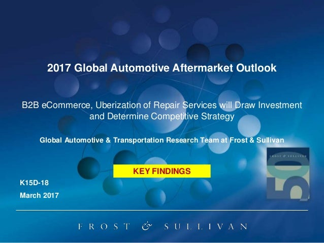 2017 Global Automotive Aftermarket Outlook B2B eCommerce, Uberization of Repair Services will Draw Investment and Determin...