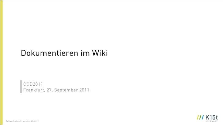 Dokumentieren im Wiki                 CCD2011                 Frankfurt, 27. September 2011Tobias Anstett, September 27, 2...